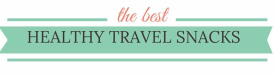 Best Healthy Travel Snacks