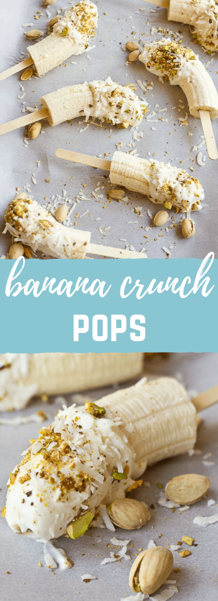 hese Banana Crunch Pops are just what you need on a hot summer day, kids and adults rejoice! Only 4 ingredients and very simple to make! Place banana on stick, dunk in Greek yogurt and roll in pistachios and shredded coconut and freeze.