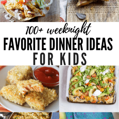 100+ Favorite Dinner Ideas for Kids (Picky Eaters Included!)